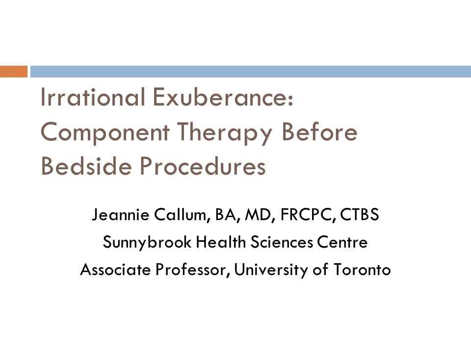 Irrational Exuberance: Component Therapy Before Bedside Procedures