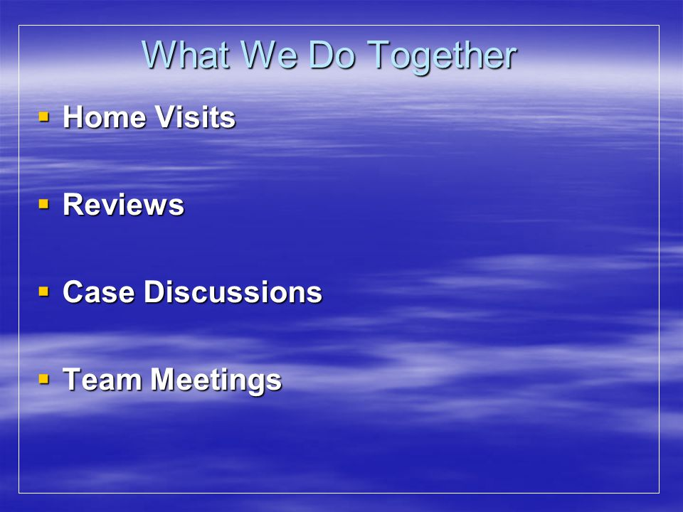 What We Do Together Home Visits Reviews Case Discussions Team Meetings