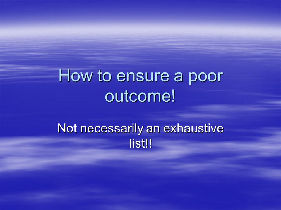 How to ensure a poor outcome!