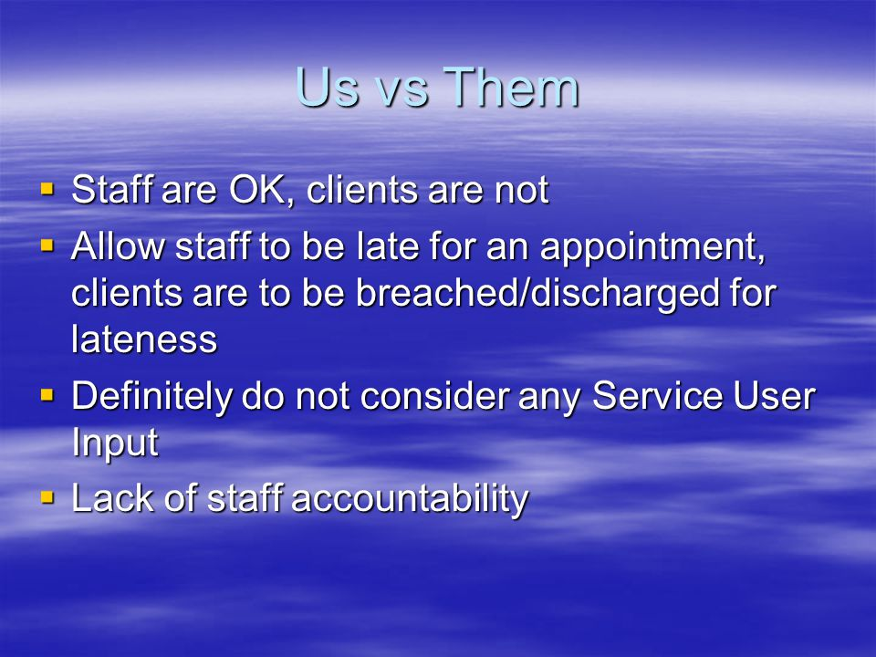 Us vs Them Staff are OK, clients are not