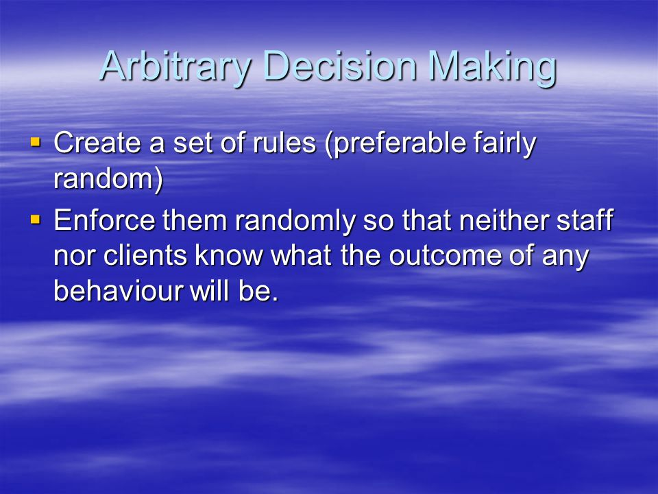 Arbitrary Decision Making