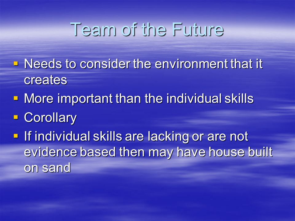 Team of the Future Needs to consider the environment that it creates