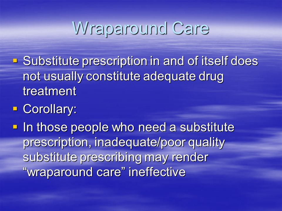 Wraparound Care Substitute prescription in and of itself does not usually constitute adequate drug treatment.