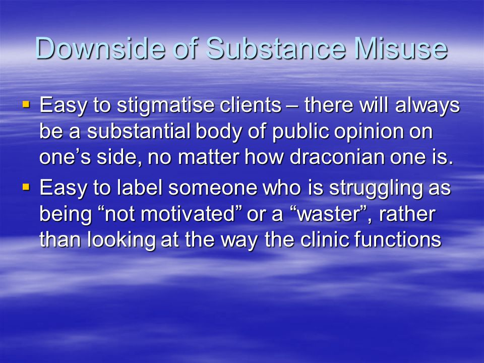 Downside of Substance Misuse