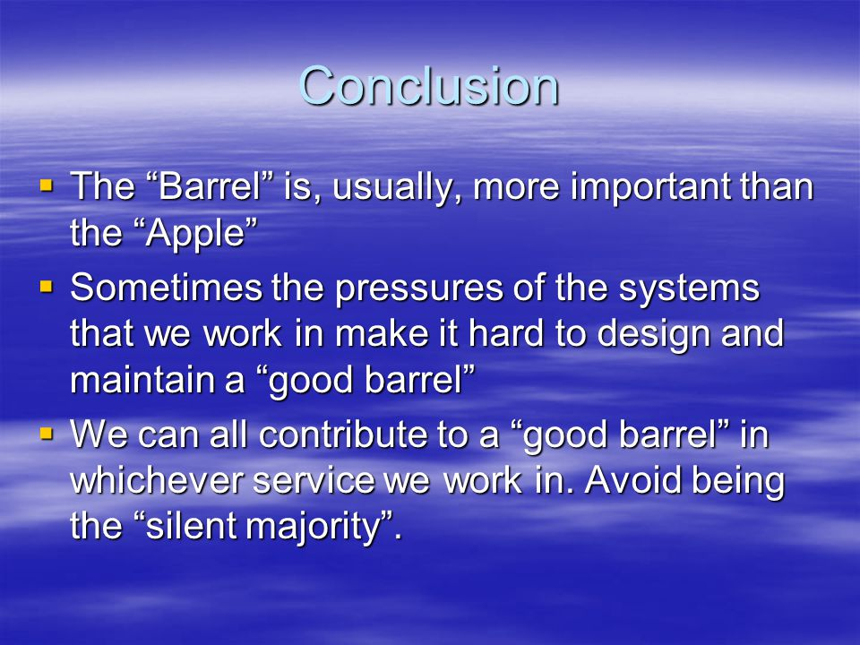 Conclusion The Barrel is, usually, more important than the Apple