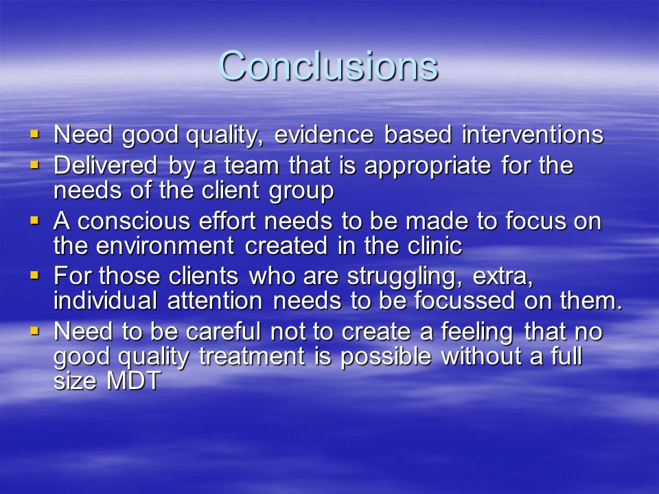 Conclusions Need good quality, evidence based interventions