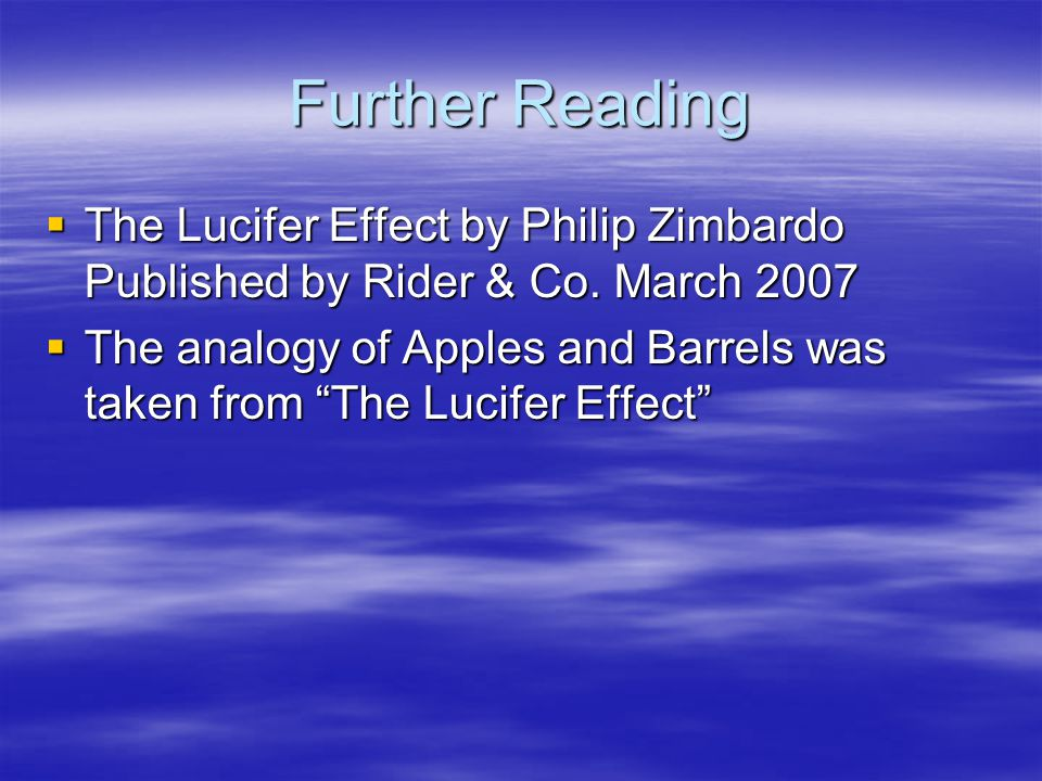 Further Reading The Lucifer Effect by Philip Zimbardo Published by Rider & Co. March 2007.