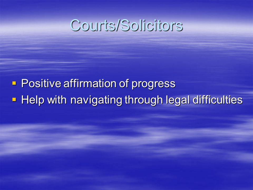 Courts/Solicitors Positive affirmation of progress