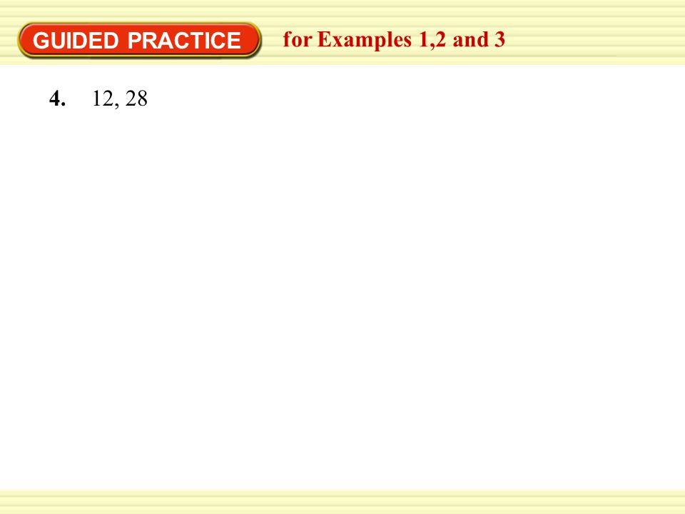 GUIDED PRACTICE for Examples 1,2 and 3 4. 12, 28