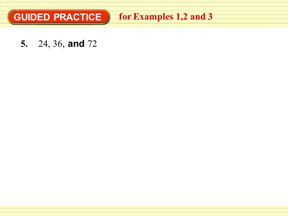 GUIDED PRACTICE for Examples 1,2 and , 36, and 72