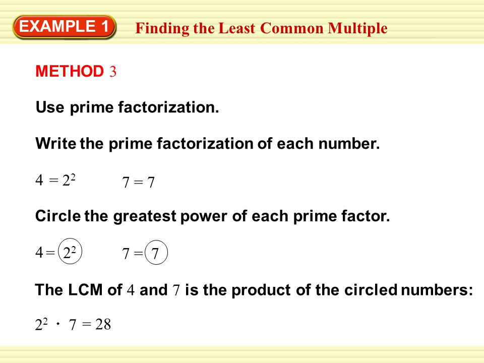 EXAMPLE 1 Finding the Least Common Multiple. METHOD 3. Use prime factorization. Write the prime factorization of each number.