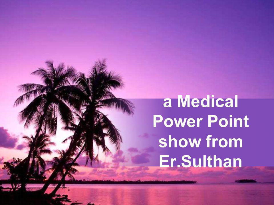 a Medical Power Point show from Er.Sulthan