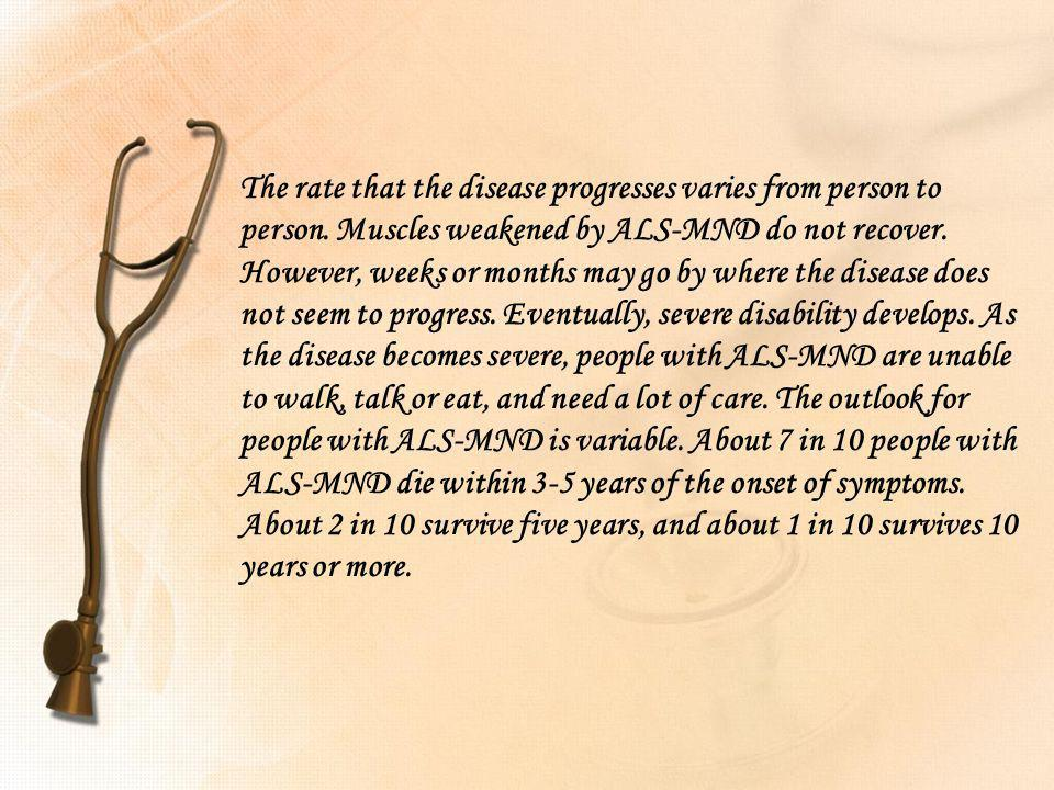 The rate that the disease progresses varies from person to person