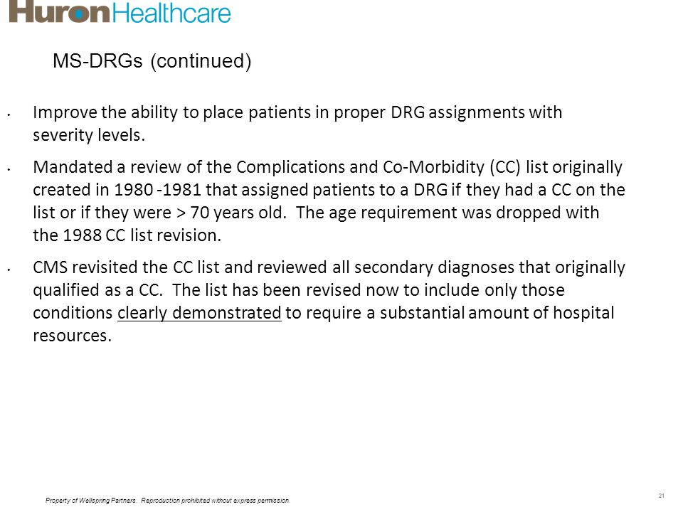 MS-DRGs (continued) Improve the ability to place patients in proper DRG assignments with severity levels.