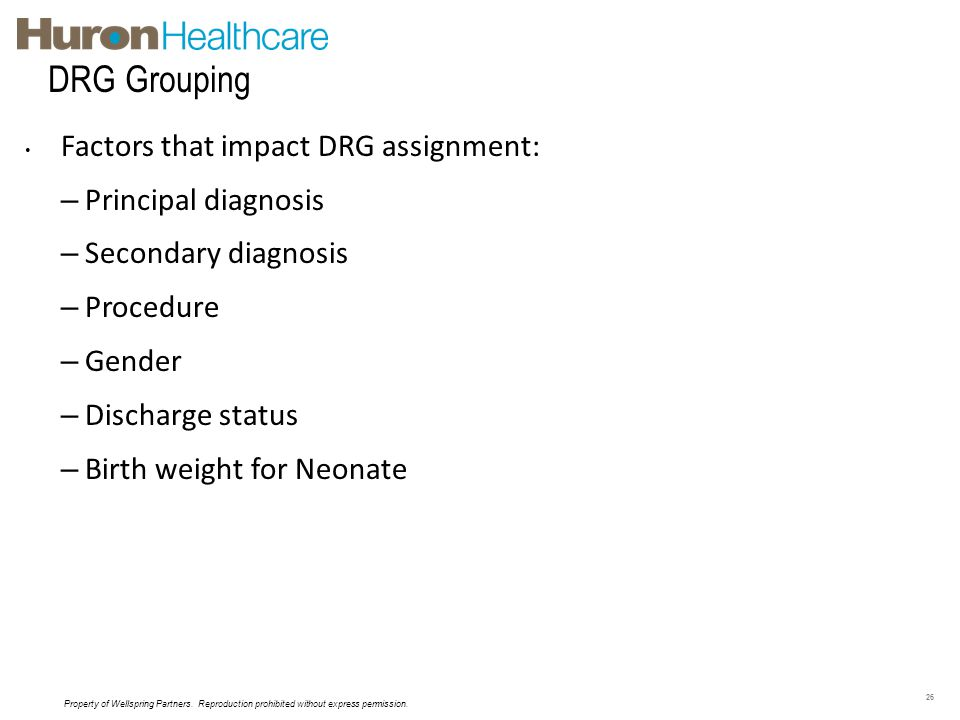 DRG Grouping Factors that impact DRG assignment: Principal diagnosis