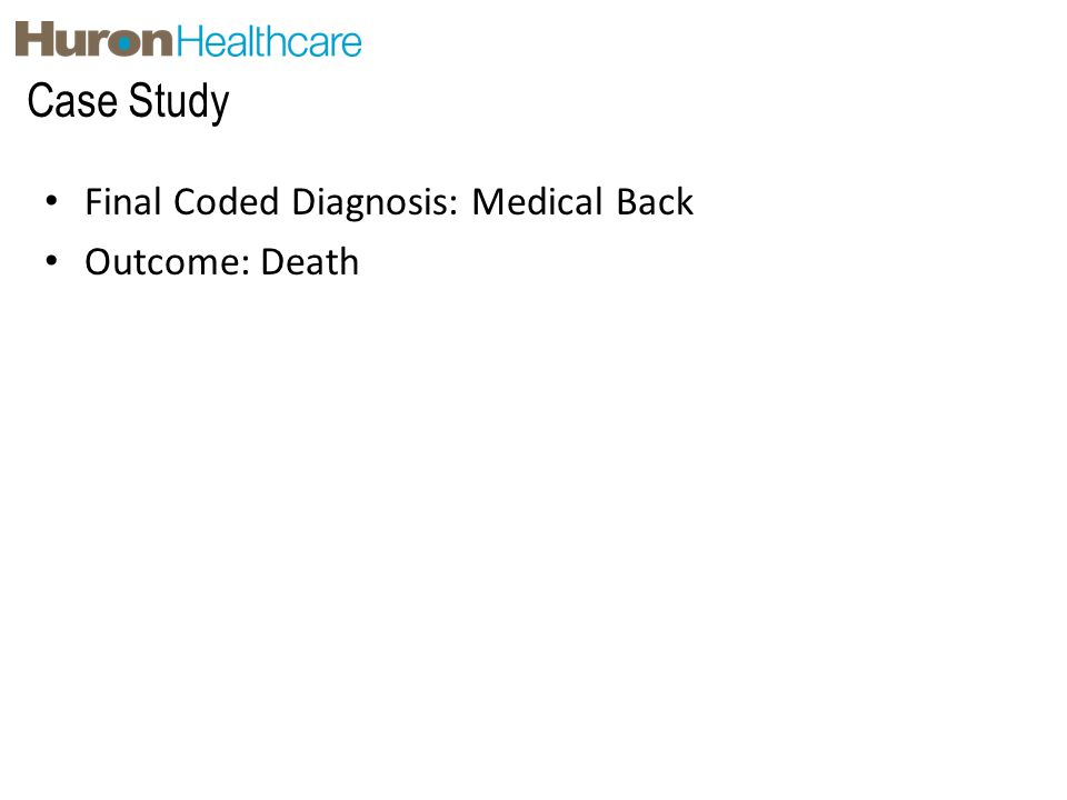 Case Study Final Coded Diagnosis: Medical Back Outcome: Death