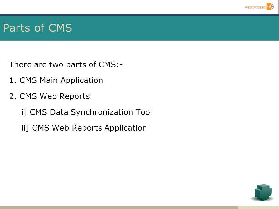 Parts of CMS There are two parts of CMS:- 1. CMS Main Application