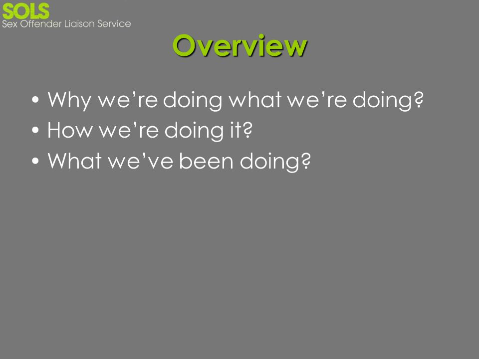 Overview Why we're doing what we're doing How we're doing it