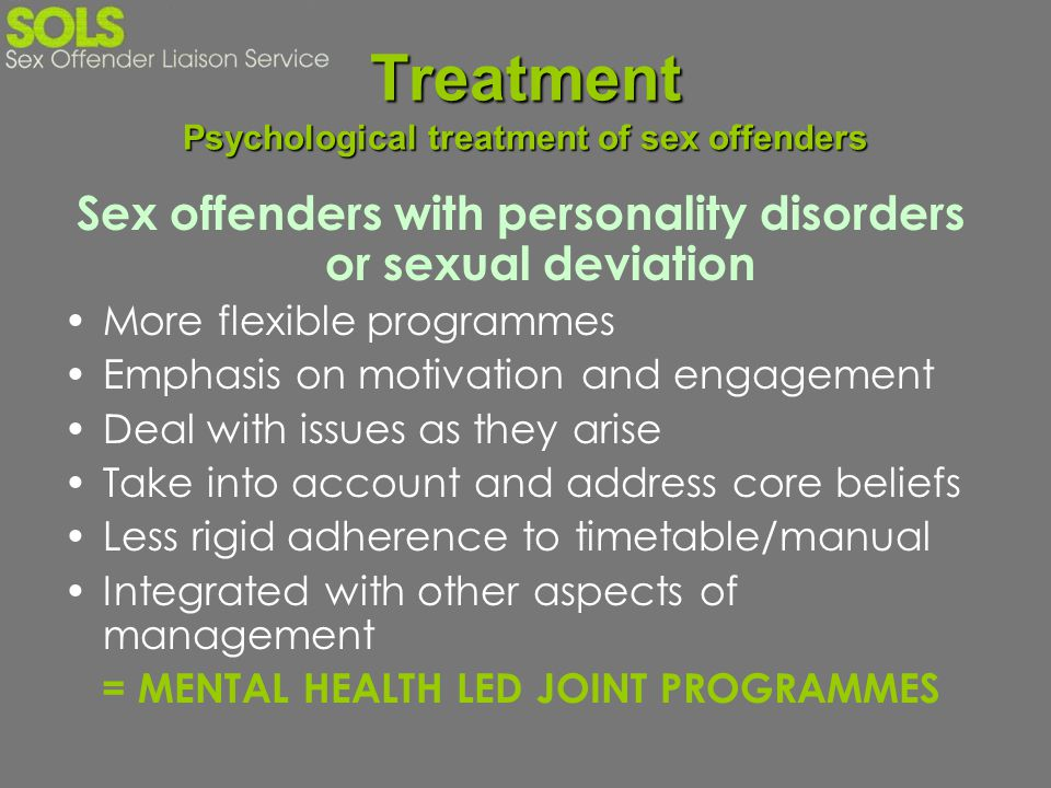 Treatment Psychological treatment of sex offenders