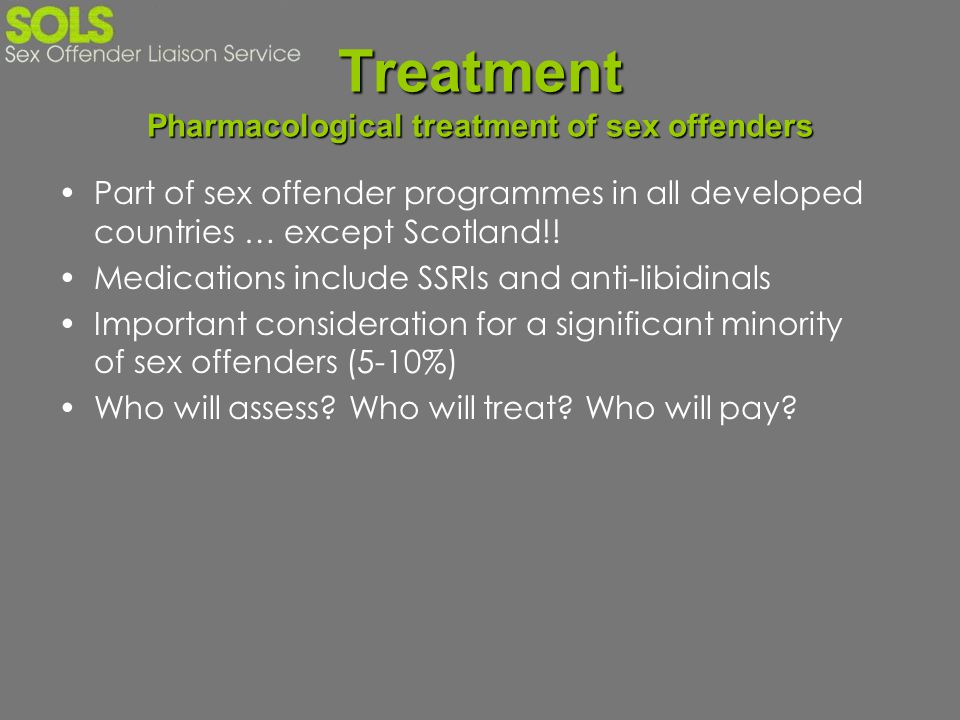 Treatment Pharmacological treatment of sex offenders