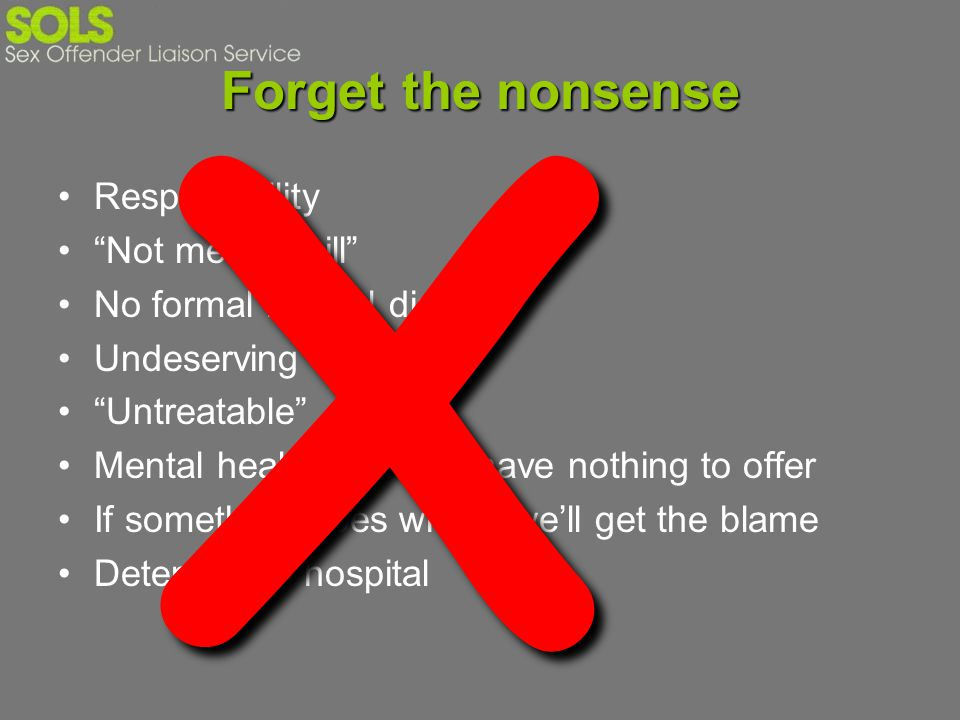 X Forget the nonsense Responsibility Not mentally ill