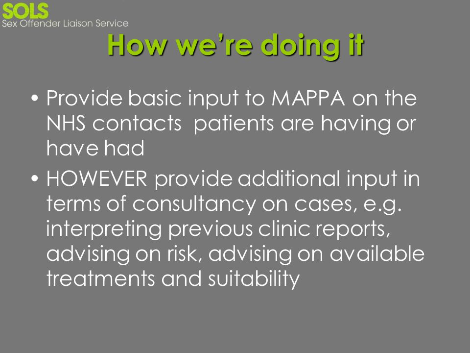 How we're doing it Provide basic input to MAPPA on the NHS contacts patients are having or have had.