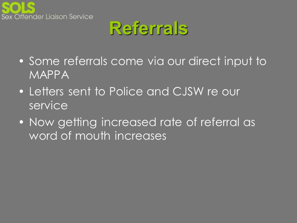 Referrals Some referrals come via our direct input to MAPPA