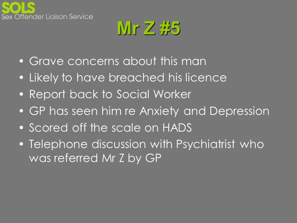 Mr Z #5 Grave concerns about this man