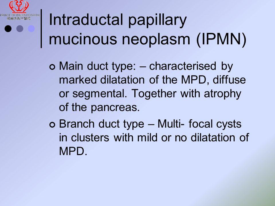 Intraductal papillary mucinous neoplasm (IPMN)