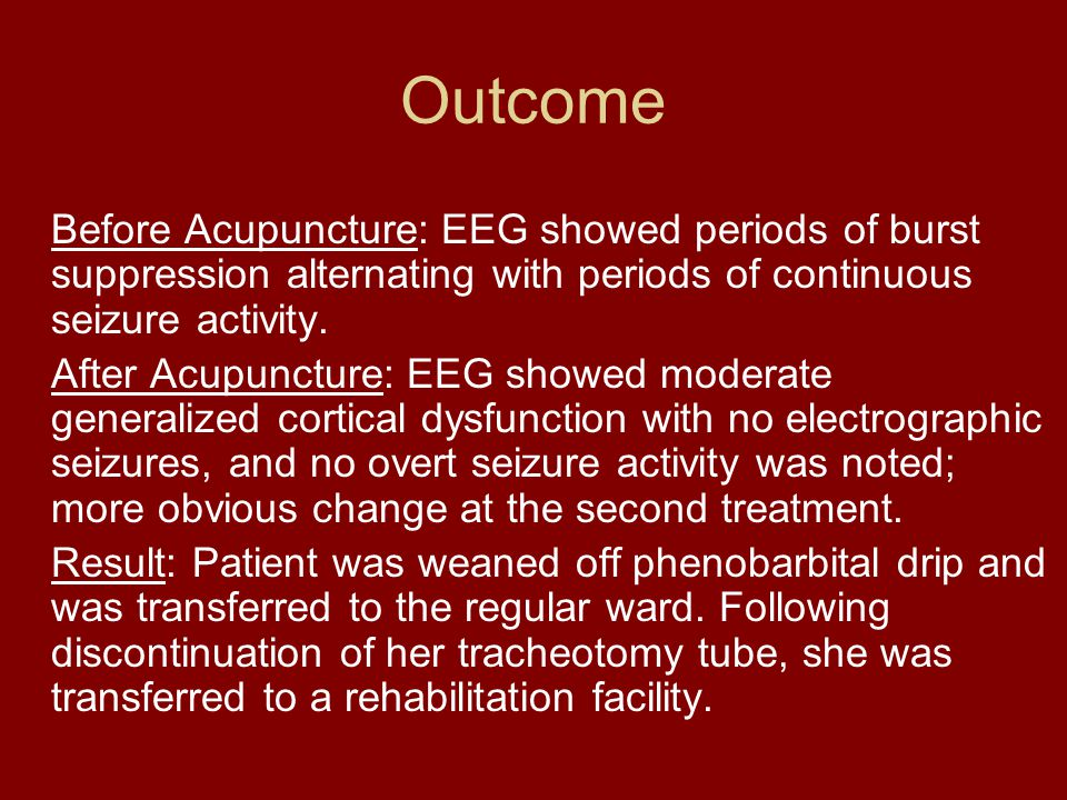 Outcome Before Acupuncture: EEG showed periods of burst suppression alternating with periods of continuous seizure activity.