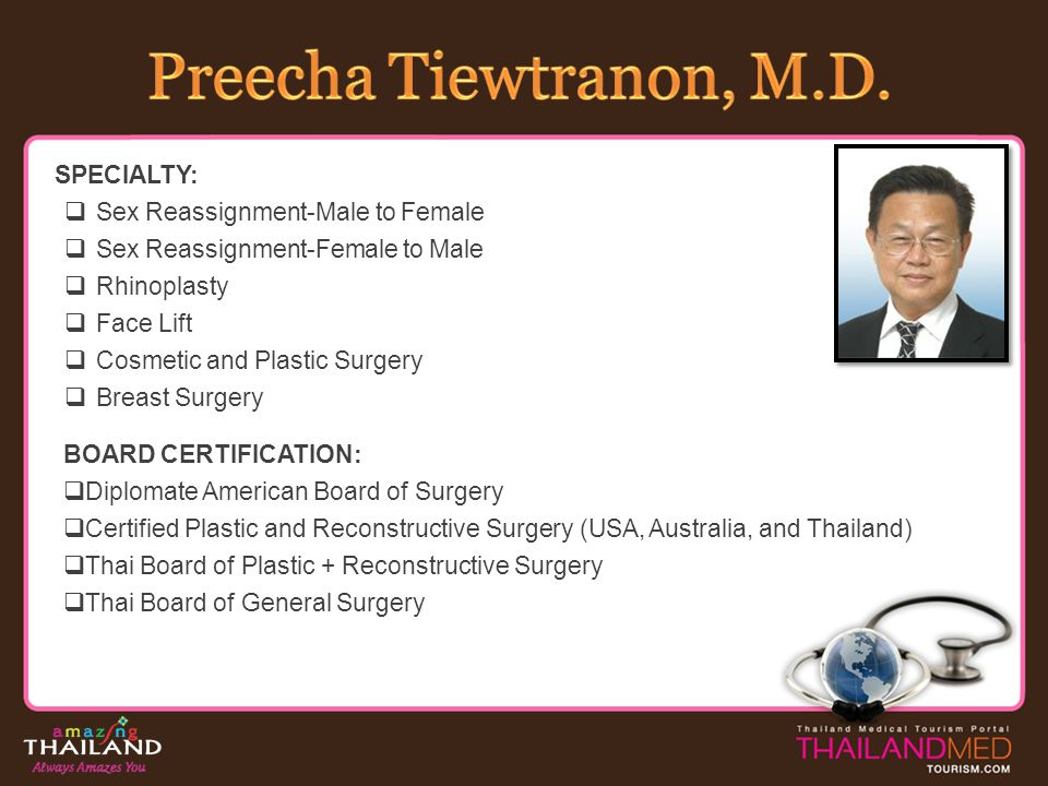 Preecha Tiewtranon, M.D. SPECIALTY: Sex Reassignment-Male to Female