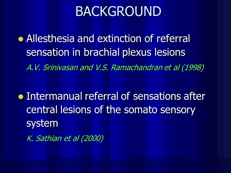 BACKGROUND Allesthesia and extinction of referral sensation in brachial plexus lesions. A.V. Srinivasan and V.S. Ramachandran et al (1998)