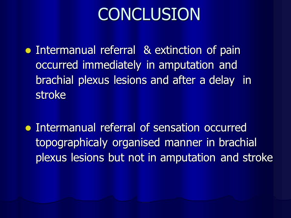 CONCLUSION Intermanual referral & extinction of pain occurred immediately in amputation and brachial plexus lesions and after a delay in stroke.