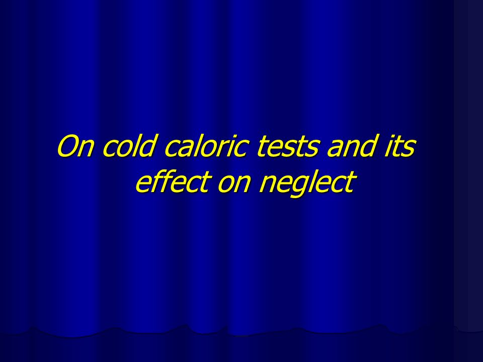 On cold caloric tests and its effect on neglect