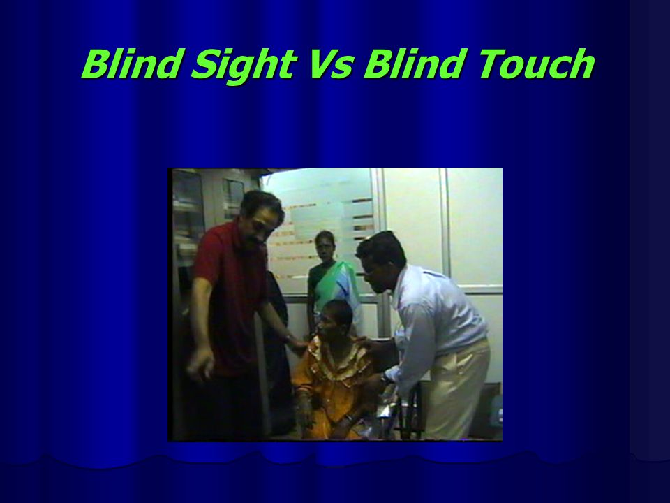 Blind Sight Vs Blind Touch
