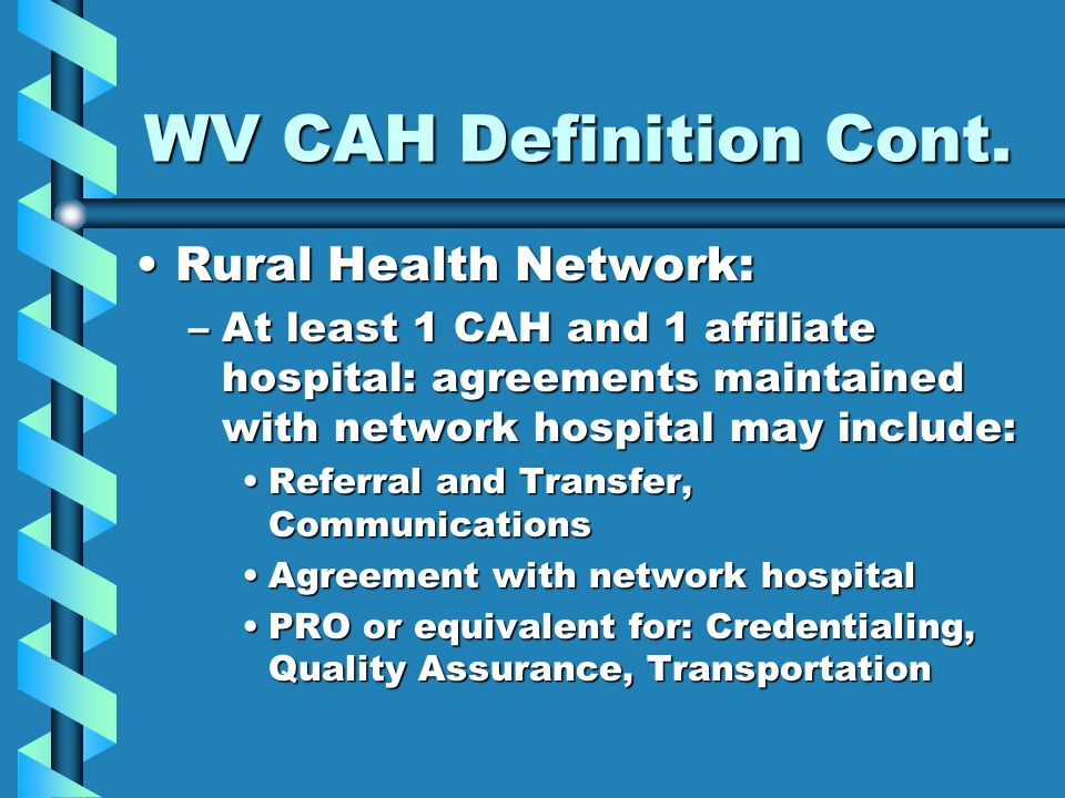 WV CAH Definition Cont. Rural Health Network: