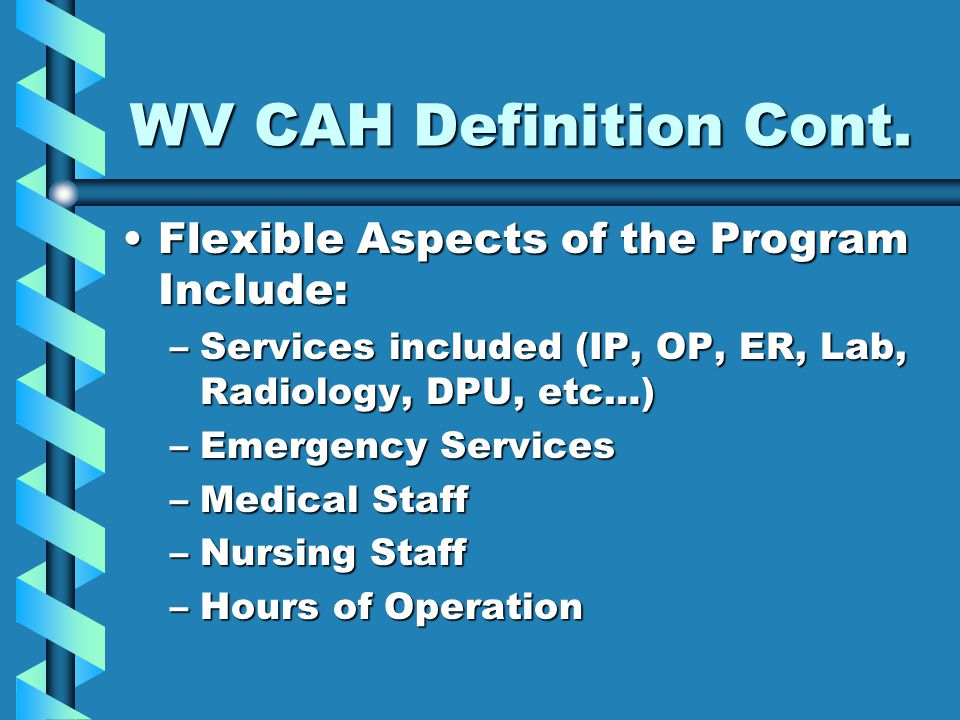 WV CAH Definition Cont. Flexible Aspects of the Program Include: