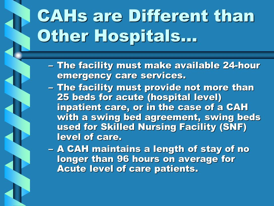 CAHs are Different than Other Hospitals…