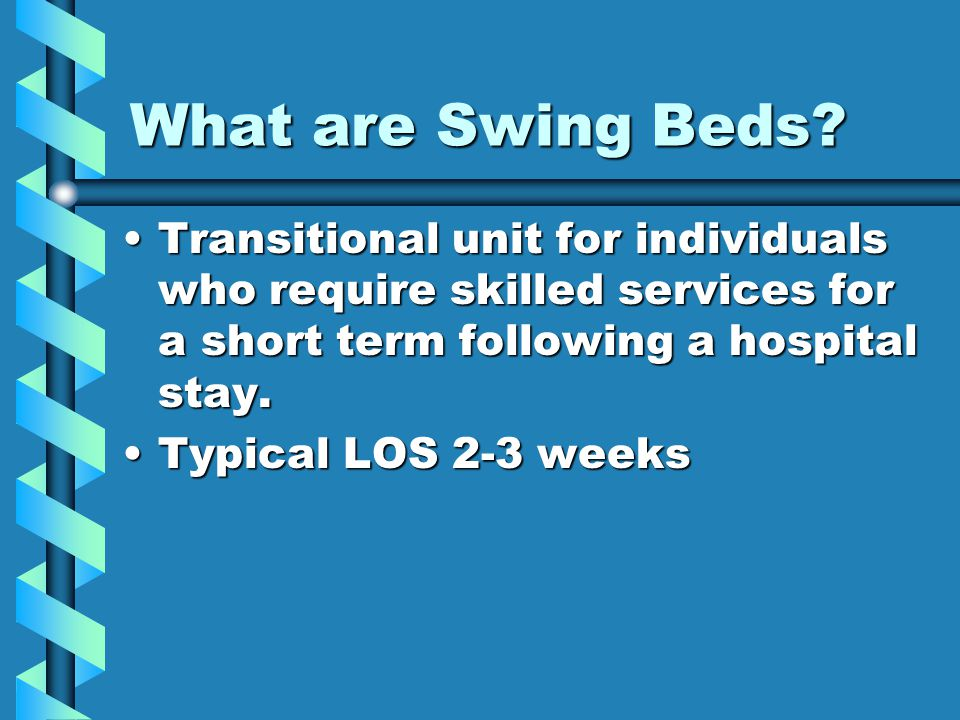 What are Swing Beds Transitional unit for individuals who require skilled services for a short term following a hospital stay.
