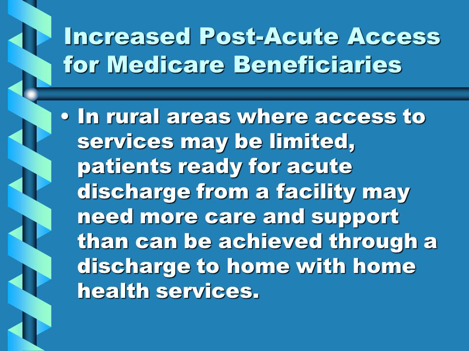 Increased Post-Acute Access for Medicare Beneficiaries