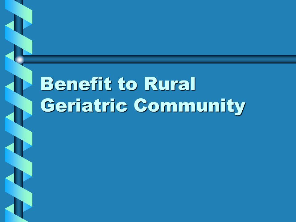 Benefit to Rural Geriatric Community