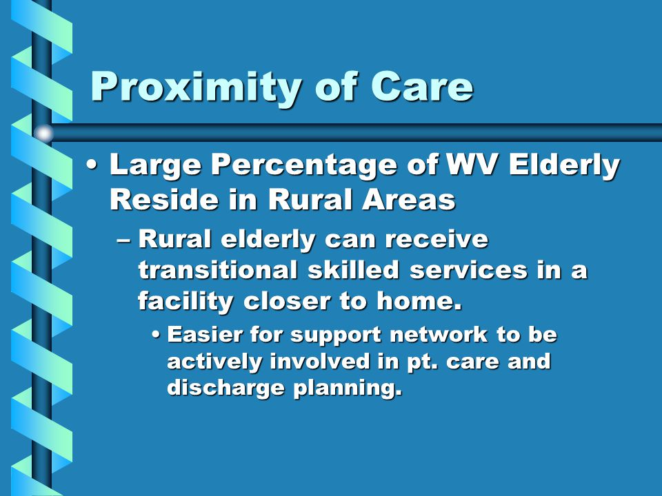 Proximity of Care Large Percentage of WV Elderly Reside in Rural Areas