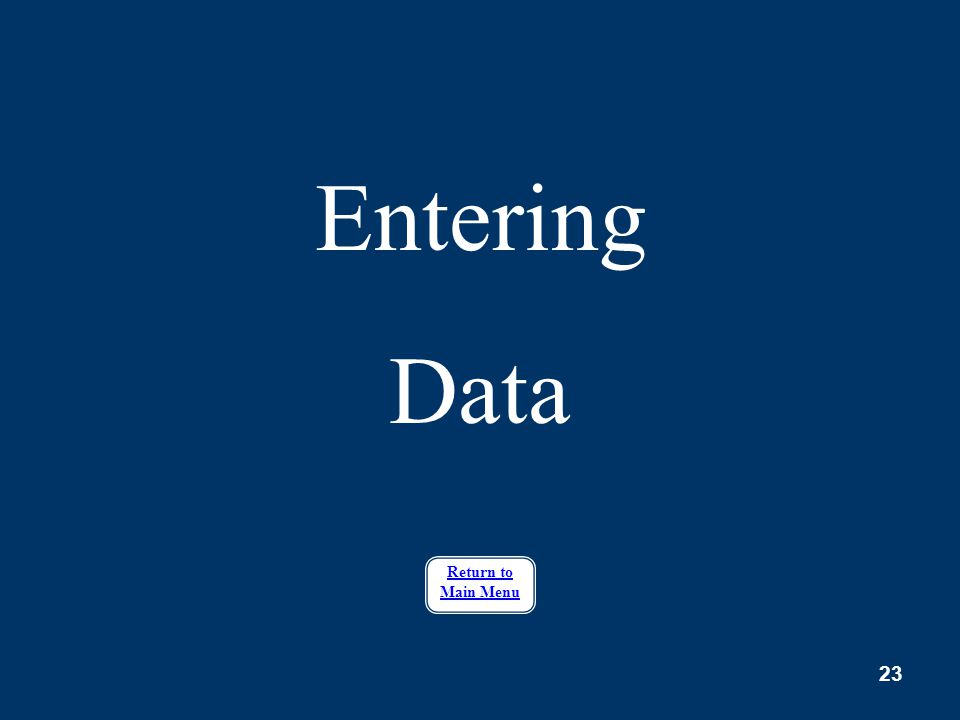 Entering Data Return to Main Menu