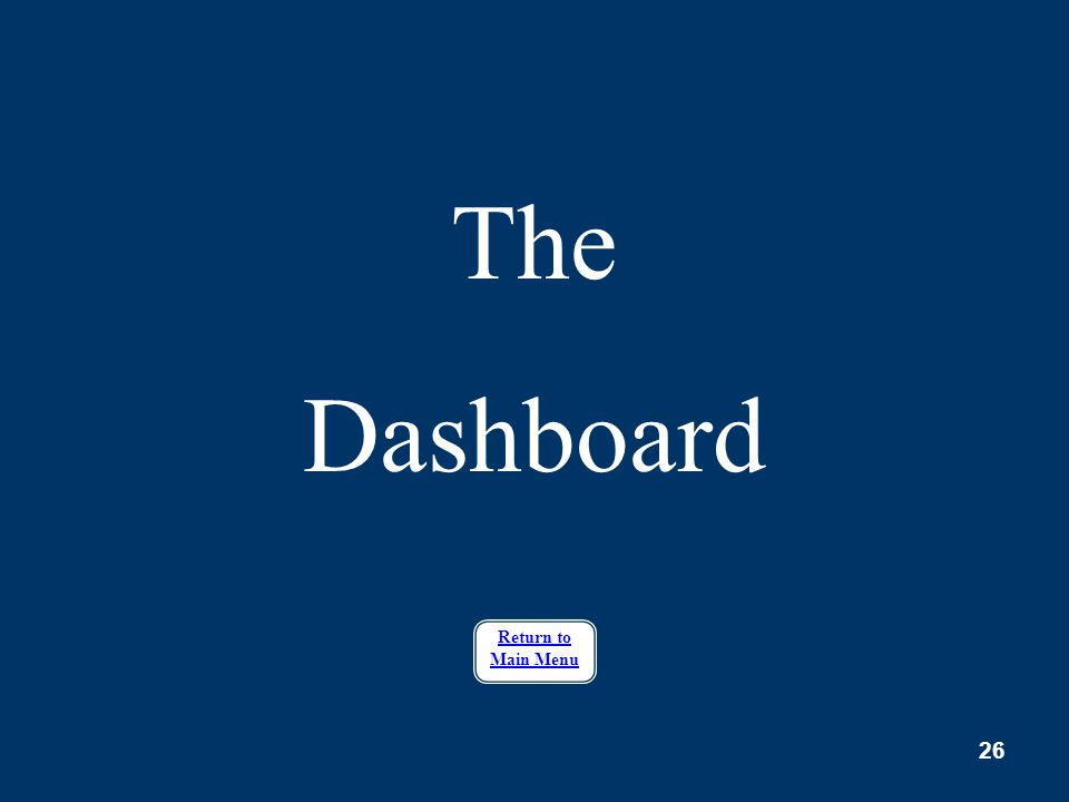 The Dashboard Return to Main Menu
