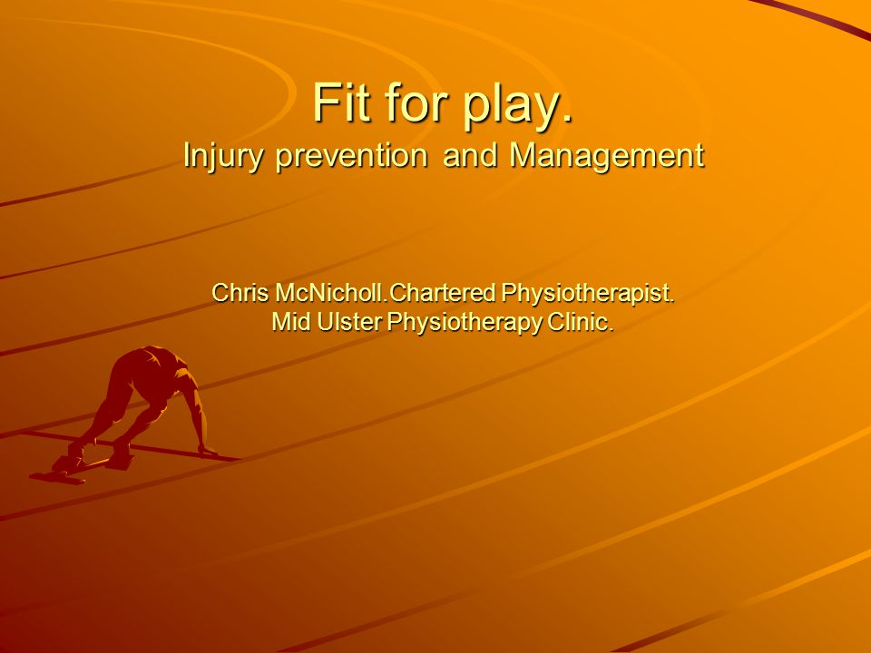 Fit for play. Injury prevention and Management Chris McNicholl