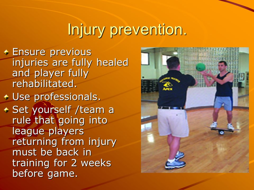 Injury prevention. Ensure previous injuries are fully healed and player fully rehabilitated. Use professionals.