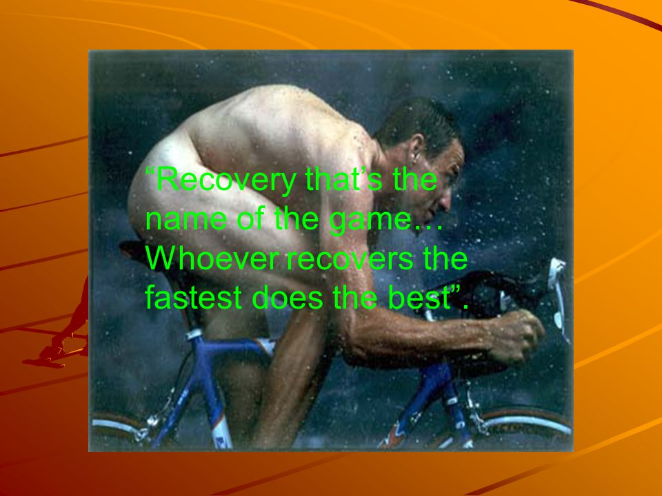 Recovery that's the name of the game… Whoever recovers the fastest does the best .