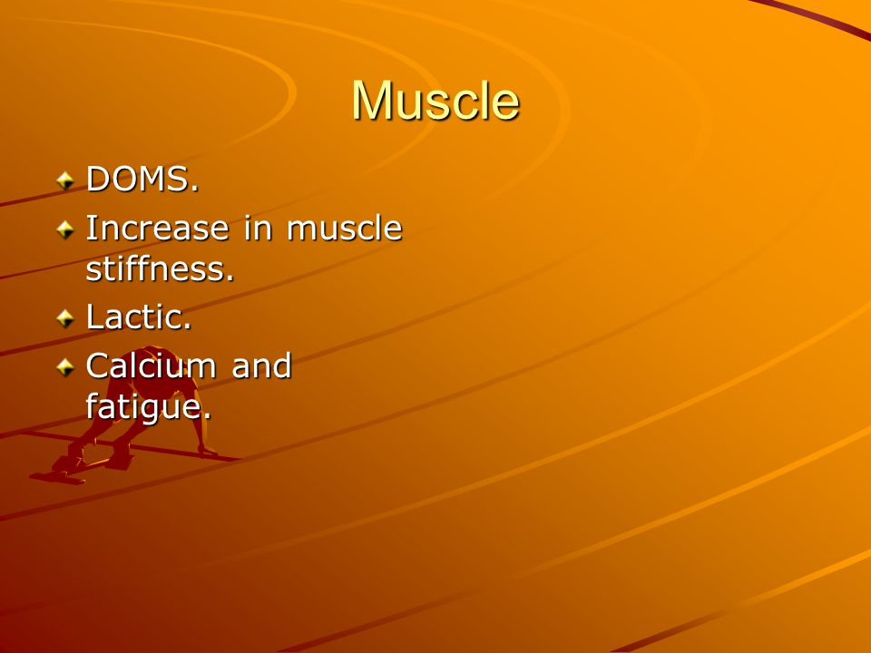 Muscle DOMS. Increase in muscle stiffness. Lactic.