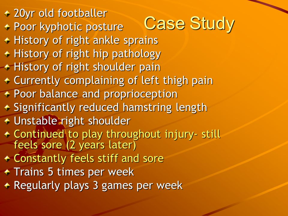 Case Study 20yr old footballer Poor kyphotic posture