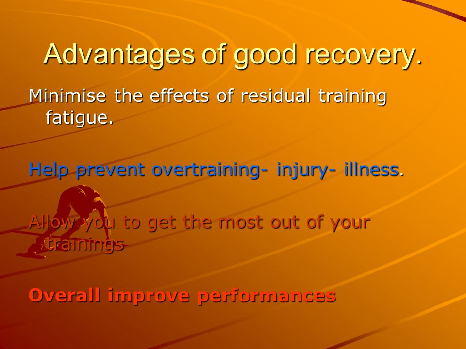 Advantages of good recovery.